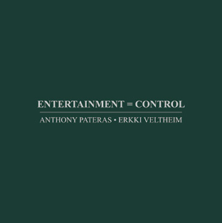Entertainment = Control | Anthony Pateras